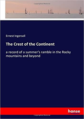The Crest of the Continent: a record of a summer's ramble in the Rocky mountains and beyond