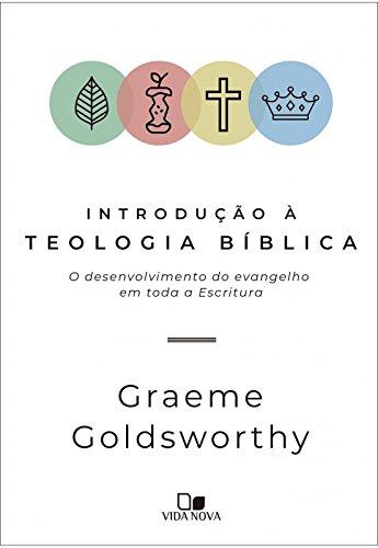 Introdução à Teologia Bíblica. O Desenvolvimento do Evangelho em Toda a Escritura