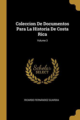 Coleccion De Documentos Para La Historia De Costa Rica; Volume 3