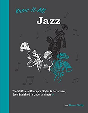 Know It All Jazz: The 50 Crucial Concepts, Styles, and Performers, Each Explained in Under a Minute