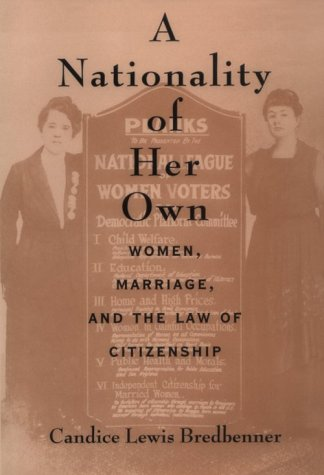 A Nationality of Her Own: Women, Marriage, and the Law of Citizenship