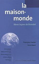 La maison-monde : Libres leçons de Braudel