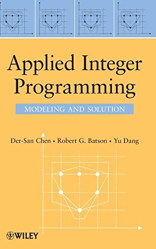 Applied Integer Programming: Modeling and Solution (Integer Linear Programming)