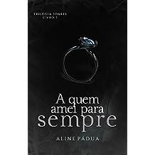 A quem amei para sempre (Trilogia Soares Livro 3) (Portuguese Edition)
