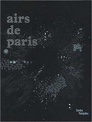 Airs de Paris : Exposition présentée au Centre Pompidou, galerie 1, du 25 avril au 16 août 2007
