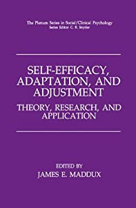 Self-Efficacy, Adaptation, and Adjustment: Theory, Research, and Application (The Springer Series in Social Clinical Psychology)