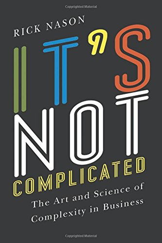 It's Not Complicated: The Art and Science of Complexity in Business (Rotman-Utp - Not Science