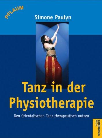 Tanz in der Physiotherapie: Den Orientalischen Tanz therapeutisch