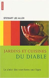 Jardins et cuisines du diable : Le plaisir des nourritures sacrilèges par Stewart-Lee Allen