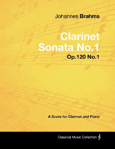 Classical Sheet Music Clarinet - Johannes Brahms - Clarinet Sonata No.1 - Op.120 No.1 - A Score for Clarinet and Piano (Classical Music Collection)