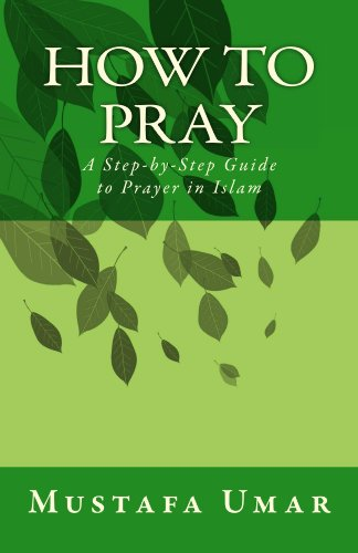 How To Pray A Step By Step Guide To Prayer In Islam Kindle