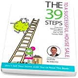 The 39 Steps to a Successful House Sale: From the Estate Agent Who Knows How to Sell Houses Fast