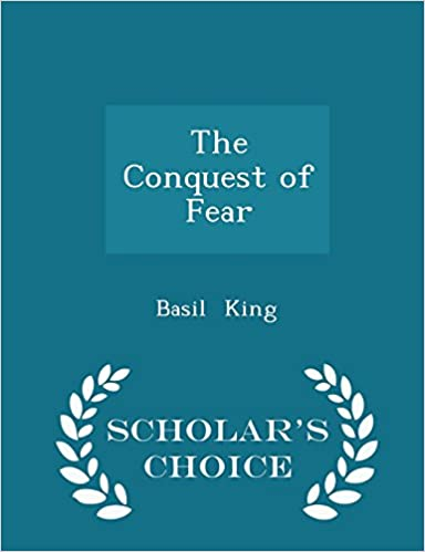 The Conquest Of Fear Scholars Choice Edition Basil King
