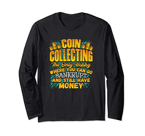 Coin Collecting Hobby Humor Joke Funny Long Sleeve T-Shirt