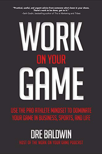 Work On Your Game: Use the Pro Athlete Mindset to