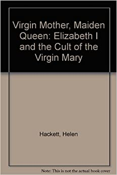 Book Virgin Mother, Maiden Queen: Elizabeth I and the Cult of the Virgin Mary