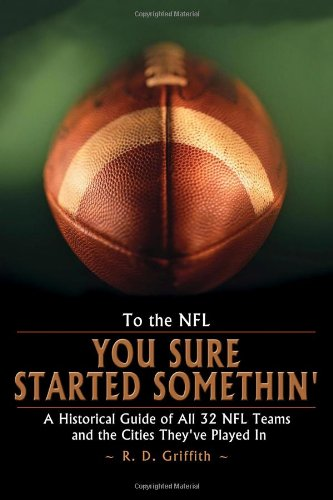 To the NFL: You Sure Started Somethin' A Historical Guide of All 32 NFL Teams and the Cities They've Played In pdf