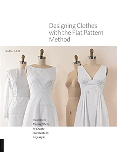 Book Designing Clothes with the Flat Pattern Method: Customize Fitting Shells to Create Garments in Any Style