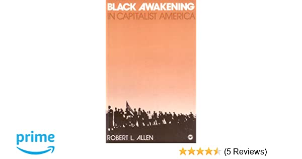 Black awakening in capitalist america an analytic history robert l black awakening in capitalist america an analytic history robert l allen 9780865431577 amazon books fandeluxe Images