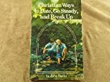 Christian Ways to Date, Go Steady, and Break Up, John Butler, 0872399869