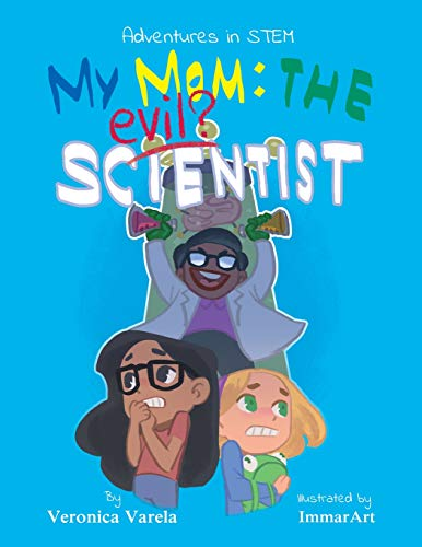 Adventures in Stem: My Mom: The Evil Scientist? -