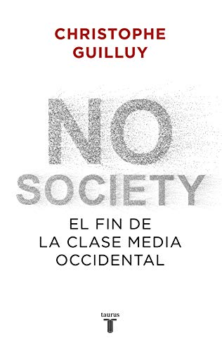 No society: El fin de la clase media occidental por Christophe Guilluy