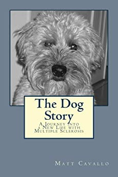 The Dog Story: A Journey into a New Life with Multiple Sclerosis by [Cavallo, Matthew]