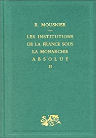 Les Institutions de la France sous la monarchie absolue, tome 2 : 1598-1789 par Mousnier