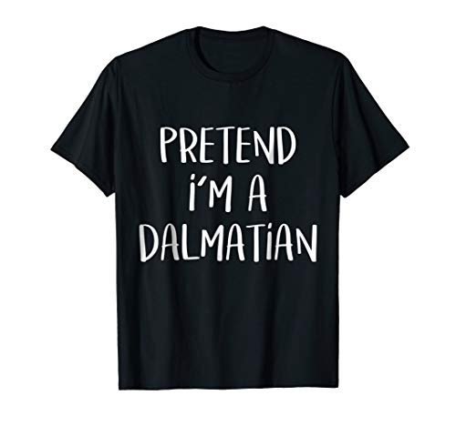 Pretend I'm Dalmatian Costume Funny Halloween Party T-Shirt ()