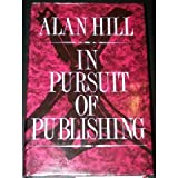 In Pursuit of Publishing, Hill, Alan, 0719544343