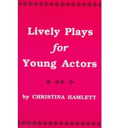 Lively Plays for Young Actors: 12 One-Act Comedies for Stage Performance