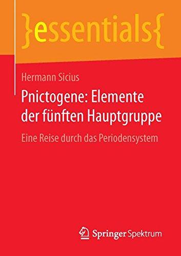 Pnictogene: Elemente der fünften Hauptgruppe: Eine Reise durch das Periodensystem (essentials)