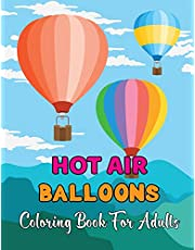 Hot Air Balloons Coloring Book For Adults: Fun And Easy Hot Air Ballon Coloring Book For Adults Featuring 30 Images To Color the Page .Vol-1