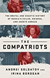 The Compatriots: The Brutal and Chaotic History of Russia's Exiles, Émigrés, and Agents Abroad