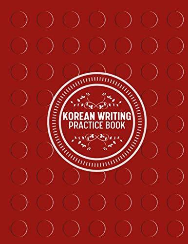 Korean Writing Practice Book: Korean Writing Practice Workbook, Handwriting Composition Notebook, Hangul Manuscript Paper, Korean Alphabet Workbooks, ... 110 Pages. (Korean Practice Workbook)