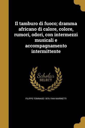 Il Tamburo Di Fuoco; Dramma Africano Di Calore, Colore, Rumori, Odori, Con Intermezzi Musicali E Accompagnamento Intermittente (Italian Edition) pdf