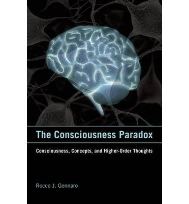 [ { THE CONSCIOUSNESS PARADOX: CONSCIOUSNESS, CONCEPTS, AND HIGHER-ORDER THOUGHTS [ THE CONSCIOUSNESS PARADOX: CONSCIOUSNESS, CONCEPTS, AND HIGHER-ORDER THOUGHTS BY GENNARO, ROCCO J. ( AUTHOR ) DEC-02-2011 } ] by Gennaro, Rocco J. (AUTHOR) Dec-02-2011 [ Hardcover ] PDF Text fb2 book