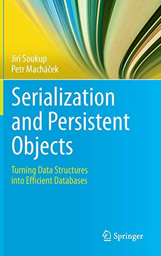 Serialization and Persistent Objects: Turning Data Structures into Efficient Databases