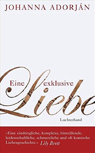 Eine exklusive Liebe Gebundenes Buch – 16. Februar 2009 Johanna Adorján Luchterhand Verlag 3630872913 Belletristik / Biographien