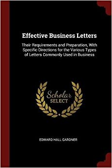 Book Effective Business Letters: Their Requirements and Preparation, With Specific Directions for the Various Types of Letters Commonly Used in Business