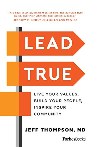 Lead True: Live Your Values, Build Your People, Inspire Your Community