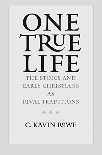 One True Life: The Stoics and Early Christians as Rival Traditions (Down Upside World)
