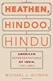 "Michael J. Altman, ""Heathen, Hindoo, Hindu: American Representations of India, 1721-1893"" (Oxford UP, 2017)"