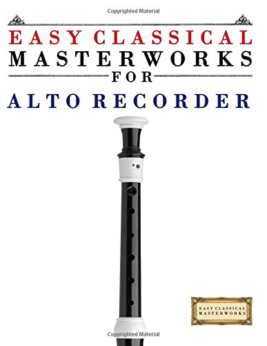 Read Online Easy Classical Masterworks for Alto Recorder: Music of Bach, Beethoven, Brahms, Handel, Haydn, Mozart, Schubert, Tchaikovsky, Vivaldi and Wagner pdf
