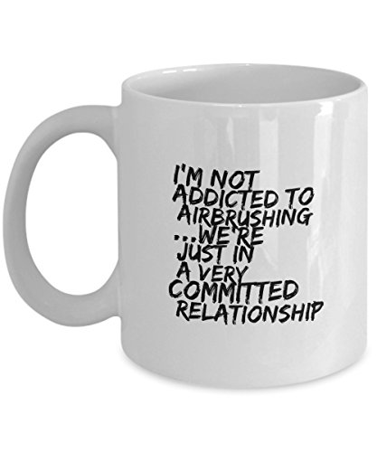 Airbrushing Mug - I'M Not Addicted To Airbrushing We're Just In A Very Committed Relationship ()