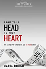 From Your Head to Your Heart: The Change You Long For Is Just 18 Inches Away Paperback