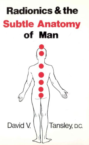 Radionics & The Subtle Anatomy Of Man