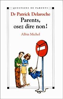 Parents, osez dire non! par Delaroche