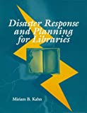 Disaster Response and Planning for Libraries, Kahn, Miriam B., 0838907164
