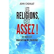 Les religions, c'est assez !: Et Dieu est parfaitement d'accord
